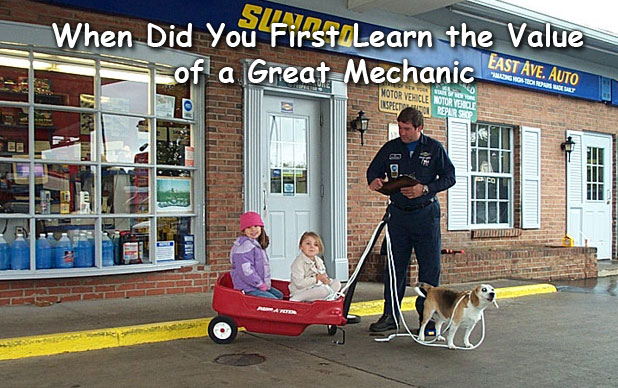 When did you first learn the value of a GREAT Mechanic!